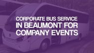Corporate Bus Service in Beaumont for Company Events
