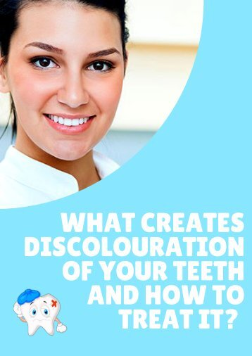 What Creates Discolouration of Your Teeth And How To Treat It?