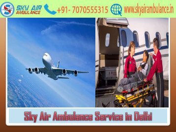 Avail Sky Air Ambulance with Full Medical Facility in Delhi