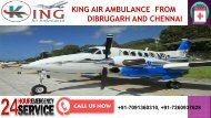 Hired Ideal and Low-Cost King Air Ambulance in Dibrugarh and Chennai