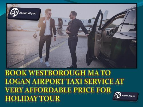 Book Westborough MA to Logan Airport taxi Service at very affordable price for holiday tour-converted