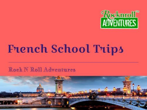 Get the Best Offers on French School Trips