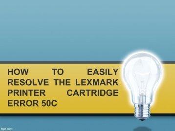 HOW TO EASILY RESOLVE THE LEXMARK PRINTER CARTRIDGE ERROR 50C-converted