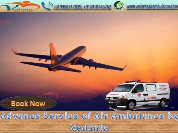 Vedanta Air Ambulance Service in India and Delhi with Fascinating faculty