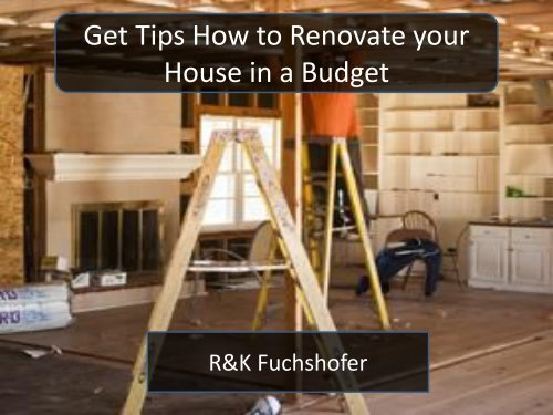 Get Tips How to Renovate your House in a Budget - R&K Fuchshofer