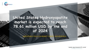 United States Hydroxyapatite market is expected to reach 78.61 million USD by the end of 2024