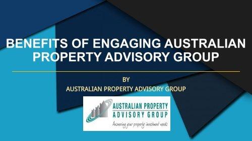 BENEFITS OF ENGAGING AUSTRALIAN PROPERTY ADVISORY GROUP
