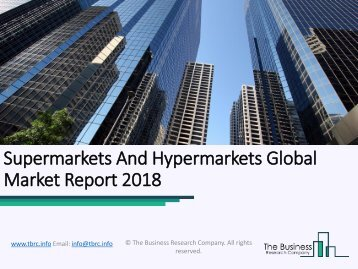 Supermarkets And Hypermarkets Global Market Report 2018