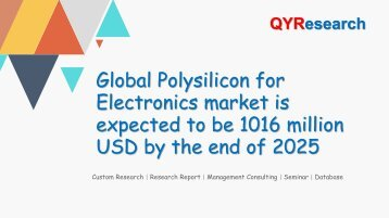 Global Polysilicon for Electronics market is expected to be 1016 million USD by the end of 2025