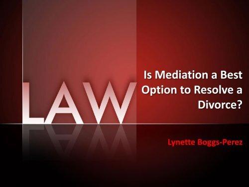 Lynette Boggs-Perez | Is Mediation a Best Option to Resolve a Divorce?