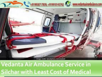 Vedanta Air Ambulance Service in Silchar with Least Cost of Medical Facility