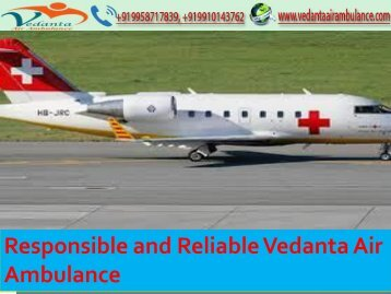 Vedanta Air Ambulance Service in Jammu and Visakhapatnam with Medical Knowledge of the Doctors