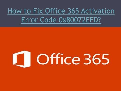 How to Fix Office 365 Activation Error Code 0x80072EFD?