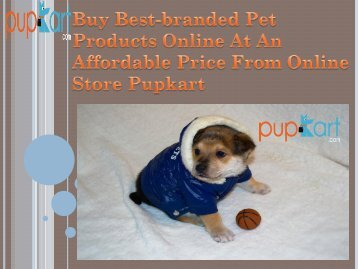 Buy Best-branded Pet Products Online At An Affordable Price From Online Store Pupkart-converted