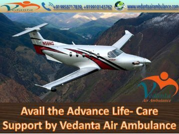 Vedanta Air Ambulance Services in Jabalpur and Bagdogra with the Required Equipments