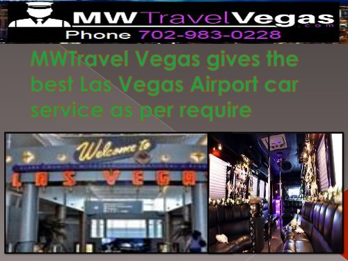 MWTravel Vegas gives the best Las Vegas Airport car service as per require