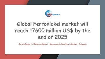 Global Ferronickel market will reach 17600 million US$ by the end of 2025