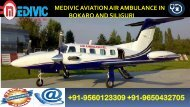Avail Phenomenal Air Ambulance in Bokaro and Siliguri by Medivic