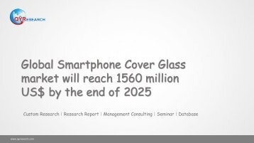 Global Smartphone Cover Glass market will reach 1560 million US$ by the end of 2025