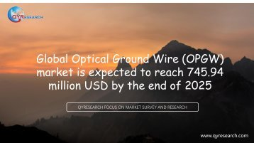 Global Optical Ground Wire (OPGW) market is expected to reach 745.94 million USD by the end of 2025
