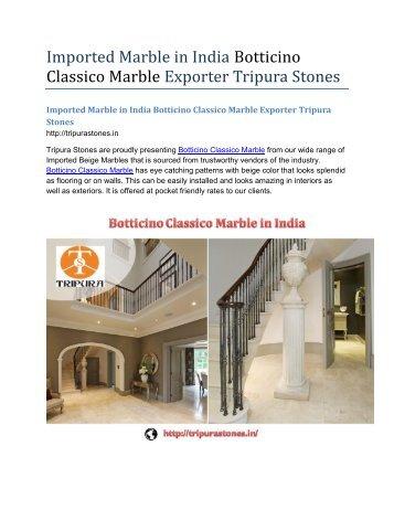 Imported Marble in India Botticino Classico Marble Exporter Tripura Stones