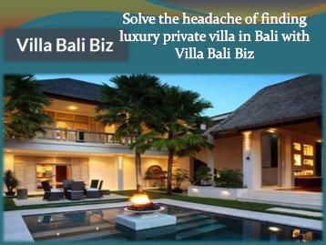 Solve the headache of finding luxury private villa in Bali with Villa Bali Biz