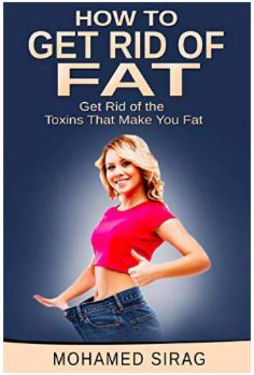 HOW TO GET RID OF FAT: Get Rid of the Toxins That Make You Fat