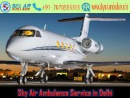 Take a Unique Air Ambulance Service from Delhi