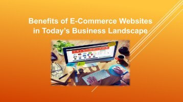 Benefits of E-Commerce Websites in Today's Business Landscape