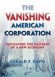 The Vanishing American Corporation: Navigating the Hazards of a New Economy (Jerry Davis)