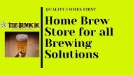 Home Brew Store |know how to make Brew your own Beer | Texas Brewing Inc.