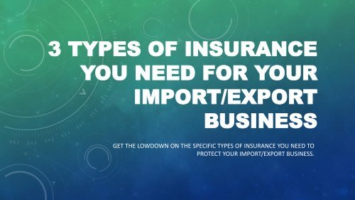 3 Types of Insurance You Need for Your Import Export Business