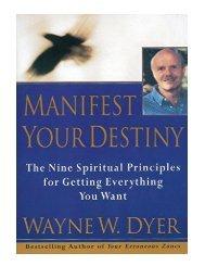 Manifest Your Destiny The Nine Spiritual Principles for Gett