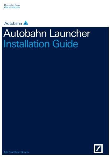 Autobahn Launcher Installation Guide - Autobahn - Deutsche Bank