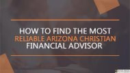 How to find the most reliable Arizona Christian Financial Advisor