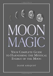 Moon Magic: Your Complete Guide to Harnessing the Mystical Energy of the Moon (Diane Ahlquist)