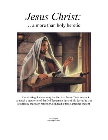 Jesus Christ - a most Holy Heretic