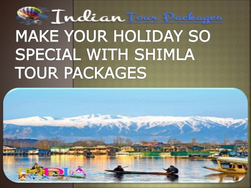 MAKE YOUR HOLIDAY SO SPECIAL WITH SHIMLA TOUR PACKAGES-converted