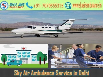 Utilize Sky Air Ambulance in Delhi with Life-Saving Medical Instrument