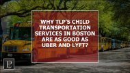 Why TLP's Child Transportation Services in Boston are as good as Uber and Lyft