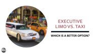 Executive Limo Vs. Taxi; which is a better option