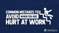Common Mistakes to Avoid When You Are Hurt At Work