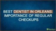 Best Dentist in Orleans: Importance of Regular Checkups