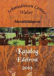 Schmiedeeisen Center Walser Edelrost Katalog 2019