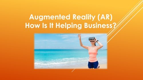 What is Augmented Reality (AR) and how is it Helping Business?