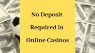 No Deposit Required in Online Casinos