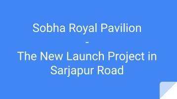 Sobha Royal Pavilion - New launch Project in Sarjapur Road