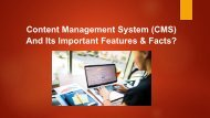 What is a Content Management System (CMS) and its important features & facts?