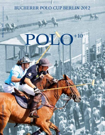 Bucherer Polo Cup Berlin 2012 (PDF) - Polo+10 Das Polo-Magazin