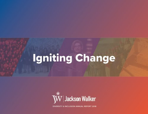 Jackson Walker Diversity & Inclusion Annual Report 2018: Igniting Change